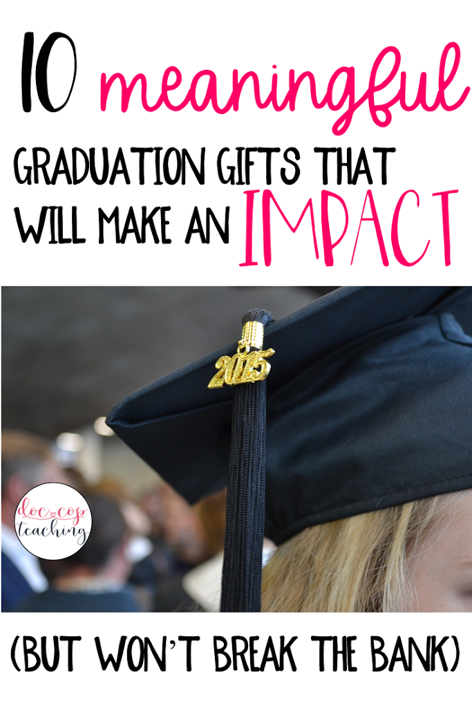 Check out this post for ten meaningful graduation gifts for every student in your class. These ideas will make an lasting impact (but won't break the bank)!